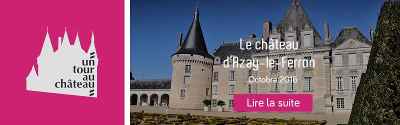 Château d'Azay-le-Ferron - © Un tour au château
