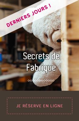 Derniers jours pour Secrets de Fabrique ! Réservez vite !